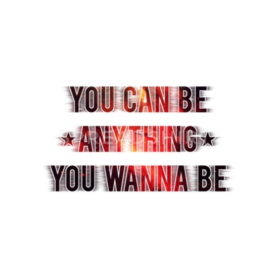 I Can Be Anything I Want To Be!